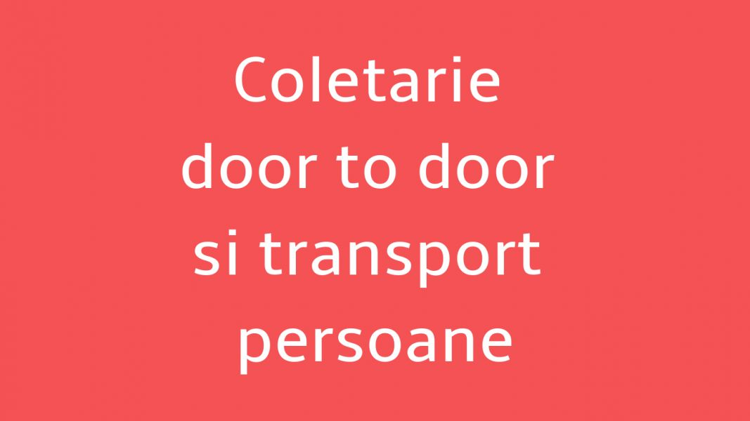 Coletarie door to door si transport persoane